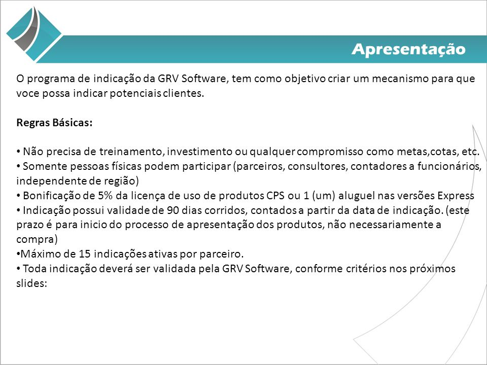 Apresentação O programa de indicação da GRV Software, tem como objetivo criar um mecanismo para que voce possa indicar potenciais clientes.