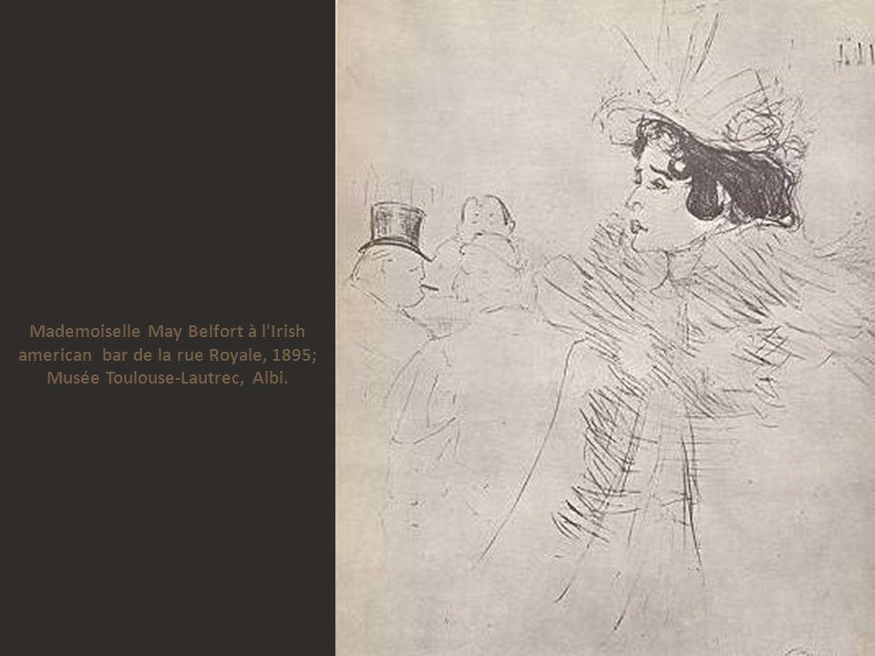 Mademoiselle May Belfort à l Irish american bar de la rue Royale, 1895; Musée Toulouse-Lautrec, Albi.