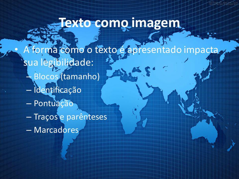 Texto como imagem A forma como o texto é apresentado impacta sua legibilidade: Blocos (tamanho) Identificação.