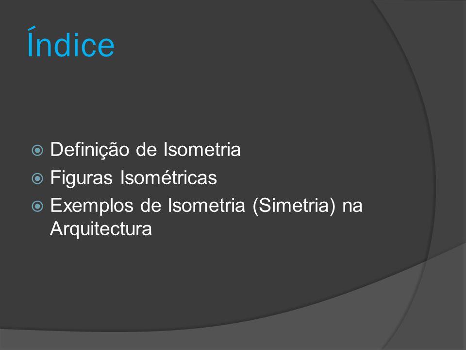 Índice Definição de Isometria Figuras Isométricas