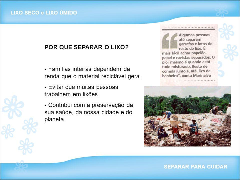 - Famílias inteiras dependem da renda que o material reciclável gera.