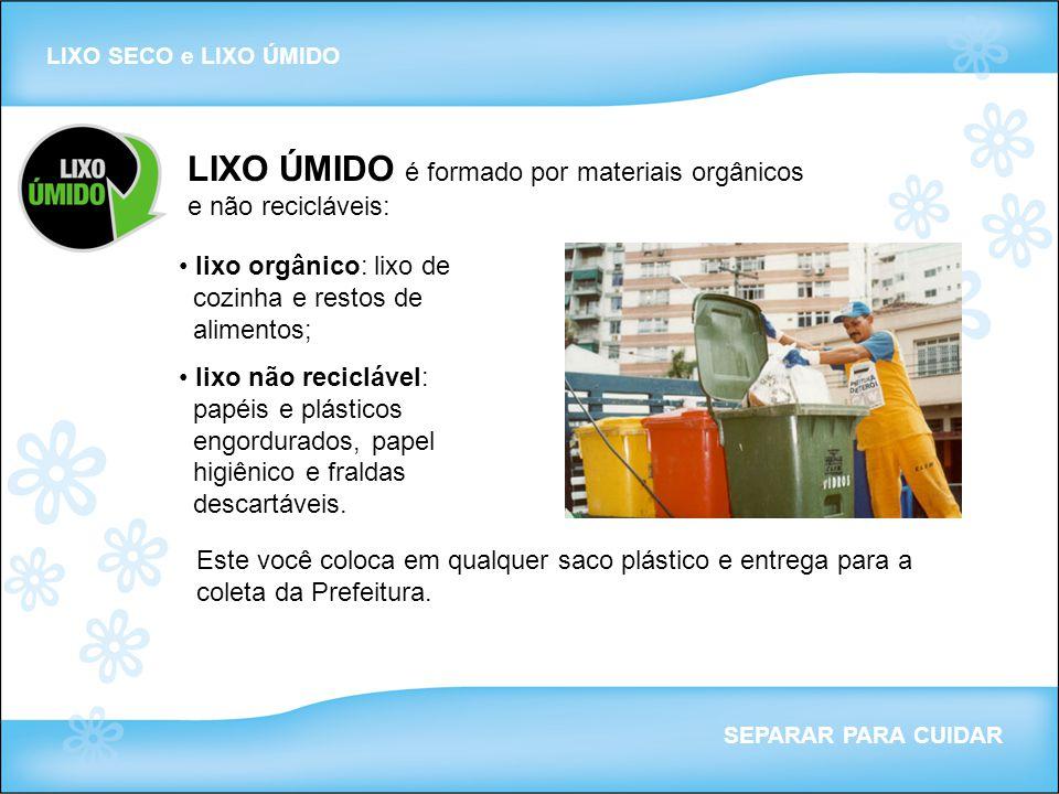 LIXO ÚMIDO é formado por materiais orgânicos e não recicláveis: