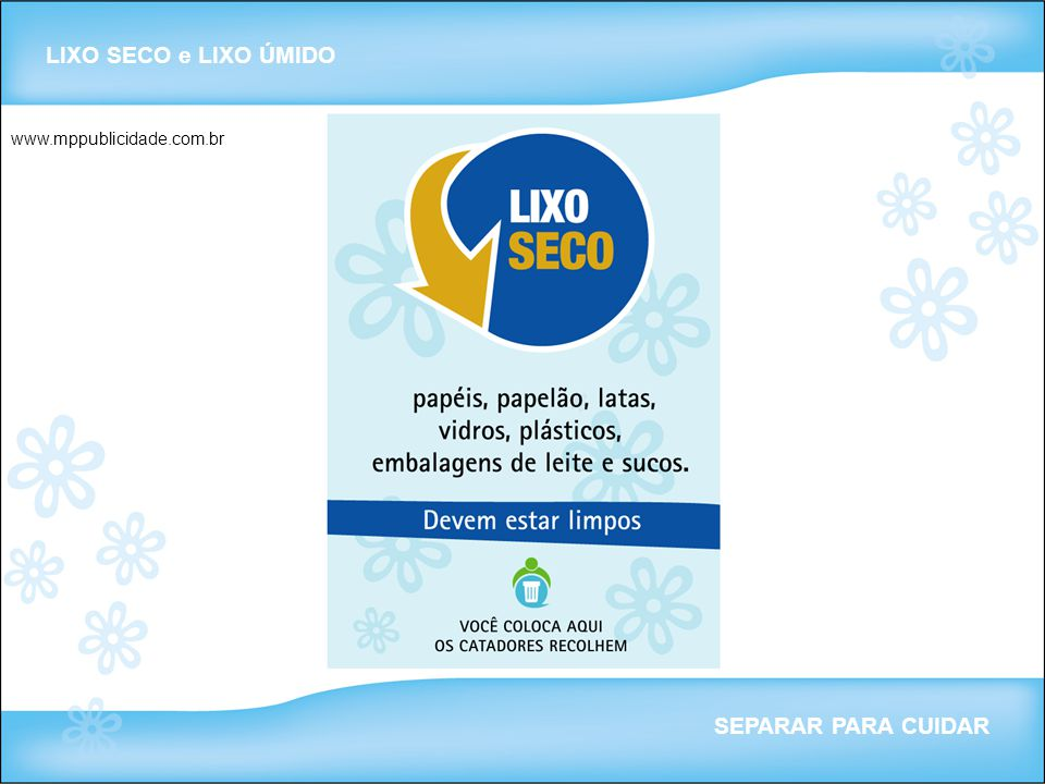 LIXO SECO e LIXO ÚMIDO www.mppublicidade.com.br SEPARAR PARA CUIDAR