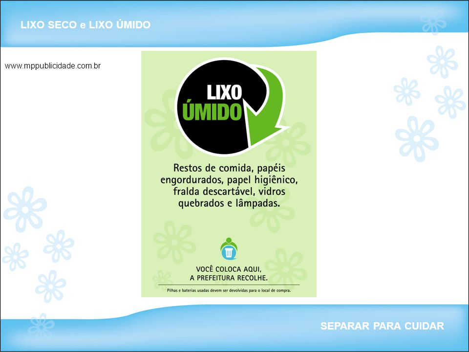 LIXO SECO e LIXO ÚMIDO www.mppublicidade.com.br SEPARAR PARA CUIDAR