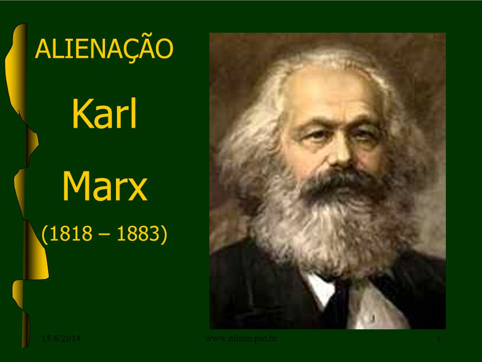 ALIENAÇÃO Karl Marx (1818 – 1883) 02/04/2017 www.nilson.pro.br