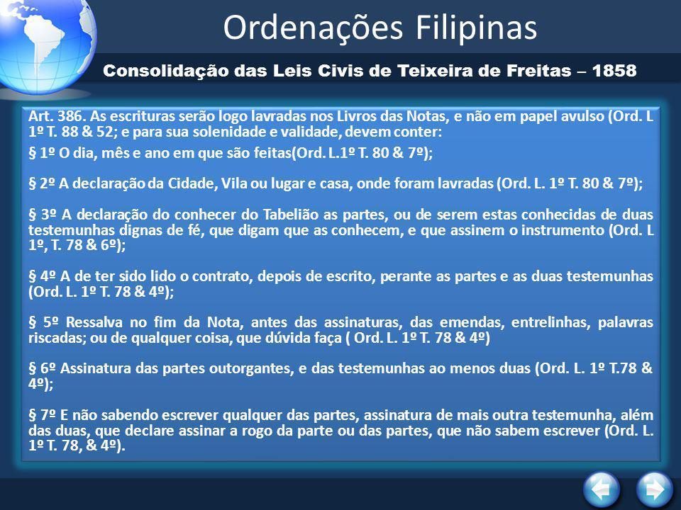 Ordenações Filipinas Consolidação das Leis Civis de Teixeira de Freitas – 1858.