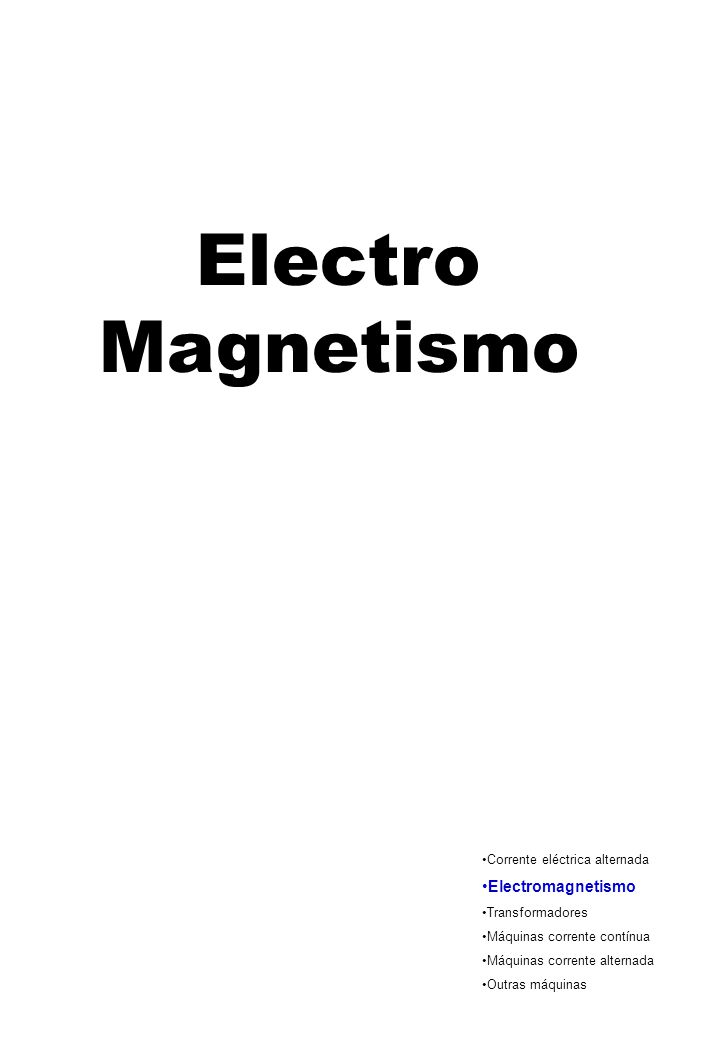 Electro Magnetismo Electromagnetismo Corrente eléctrica alternada