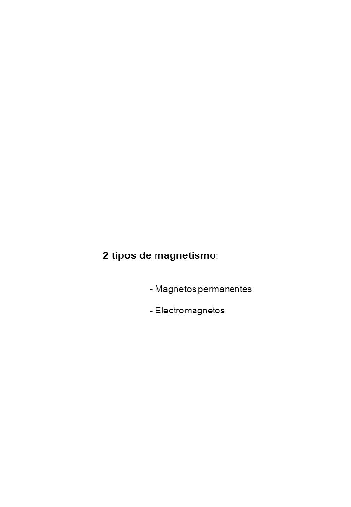 2 tipos de magnetismo: - Magnetos permanentes - Electromagnetos