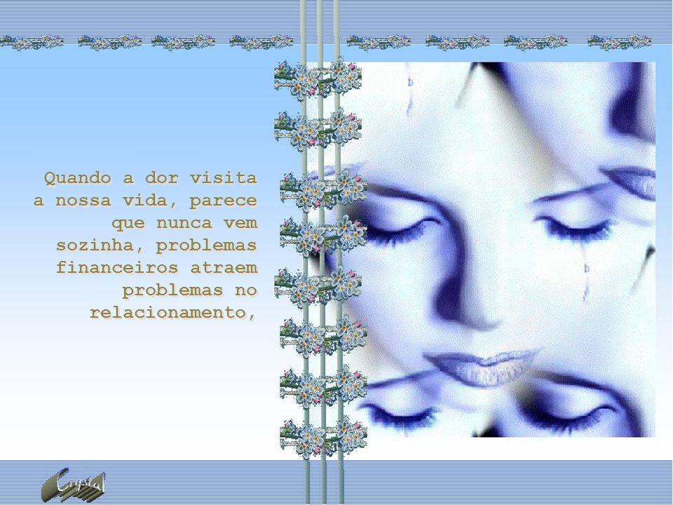 Quando a dor visita a nossa vida, parece que nunca vem sozinha, problemas financeiros atraem problemas no relacionamento,