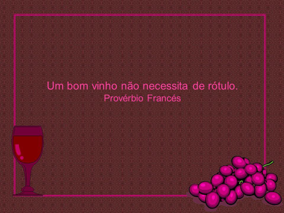 Um bom vinho não necessita de rótulo. Provérbio Francés