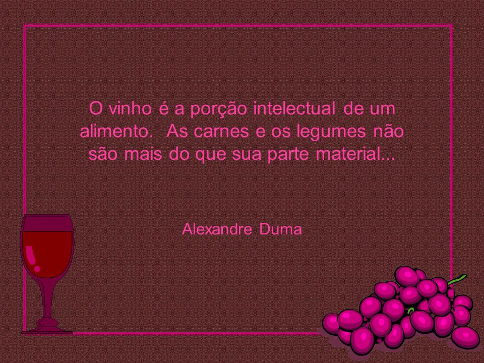 O vinho é a porção intelectual de um alimento