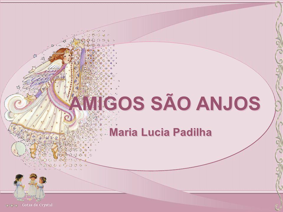 AMIGOS SÃO ANJOS Maria Lucia Padilha Gotas de Crystal