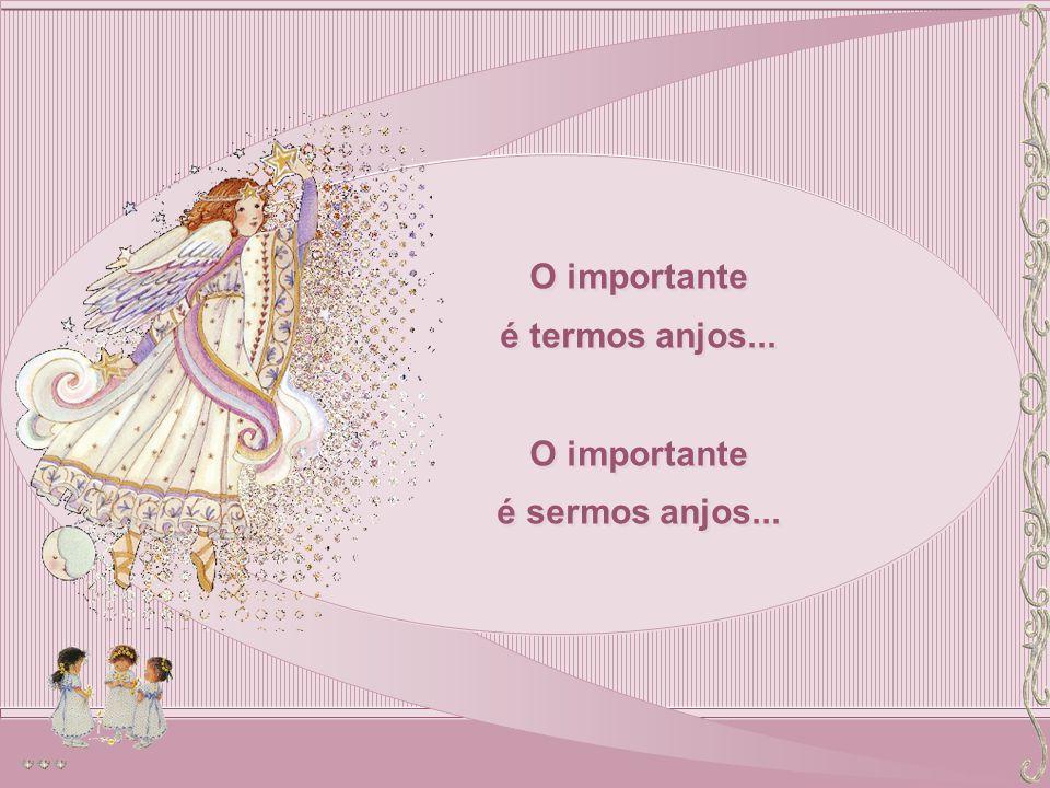 O importante é termos anjos... é sermos anjos...