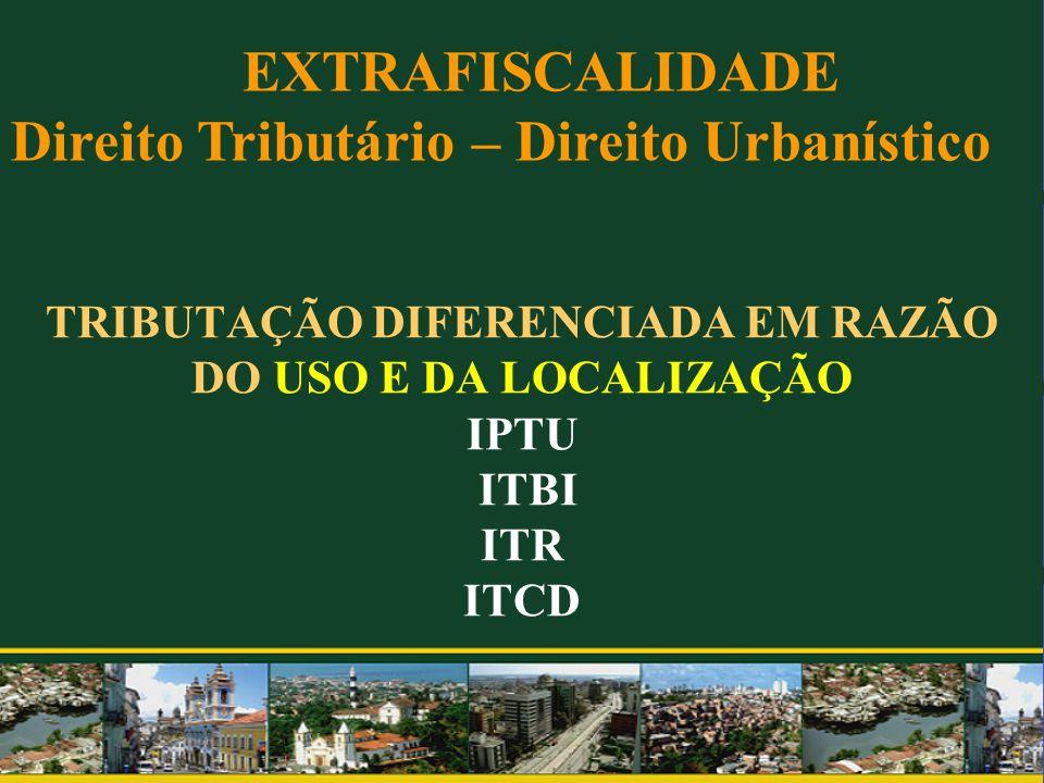 TRIBUTAÇÃO DIFERENCIADA EM RAZÃO DO USO E DA LOCALIZAÇÃO IPTU ITBI ITR ITCD