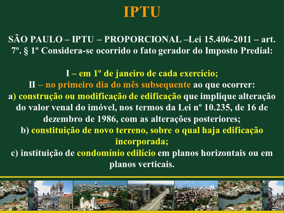 IPTU SÃO PAULO – IPTU – PROPORCIONAL –Lei 15.406-2011 – art. 7º. § 1º Considera-se ocorrido o fato gerador do Imposto Predial: