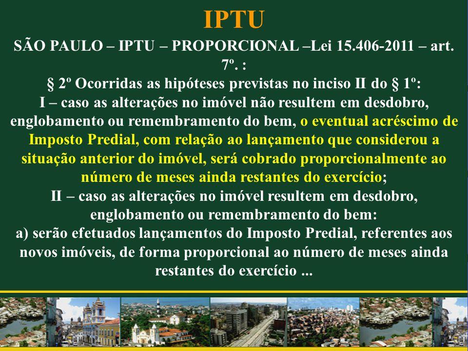IPTU SÃO PAULO – IPTU – PROPORCIONAL –Lei 15.406-2011 – art. 7º. :