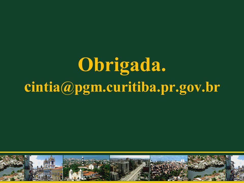Obrigada. cintia@pgm.curitiba.pr.gov.br