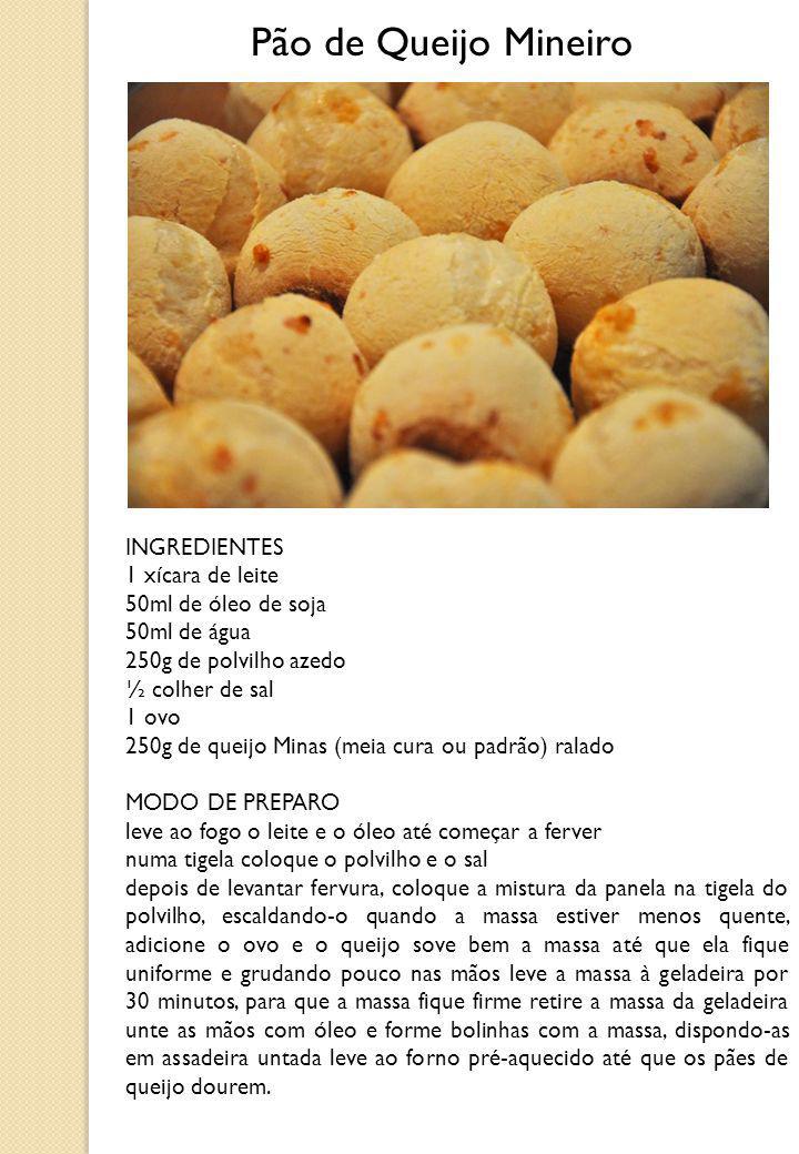 Pão de Queijo Mineiro INGREDIENTES 1 xícara de leite