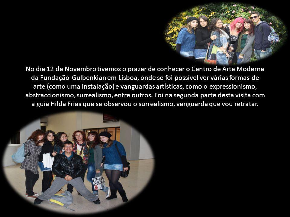 No dia 12 de Novembro tivemos o prazer de conhecer o Centro de Arte Moderna da Fundação Gulbenkian em Lisboa, onde se foi possível ver várias formas de arte (como uma instalação) e vanguardas artísticas, como o expressionismo, abstraccionismo, surrealismo, entre outros.