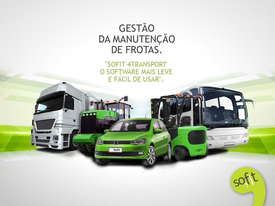 GESTÃO DA MANUTENÇÃO DE FROTAS. SOFIT 4TRANSPORT O SOFTWARE MAIS LEVE