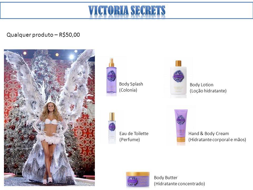 Victoria secrets Qualquer produto – R$50,00 Body Splash (Colonia)