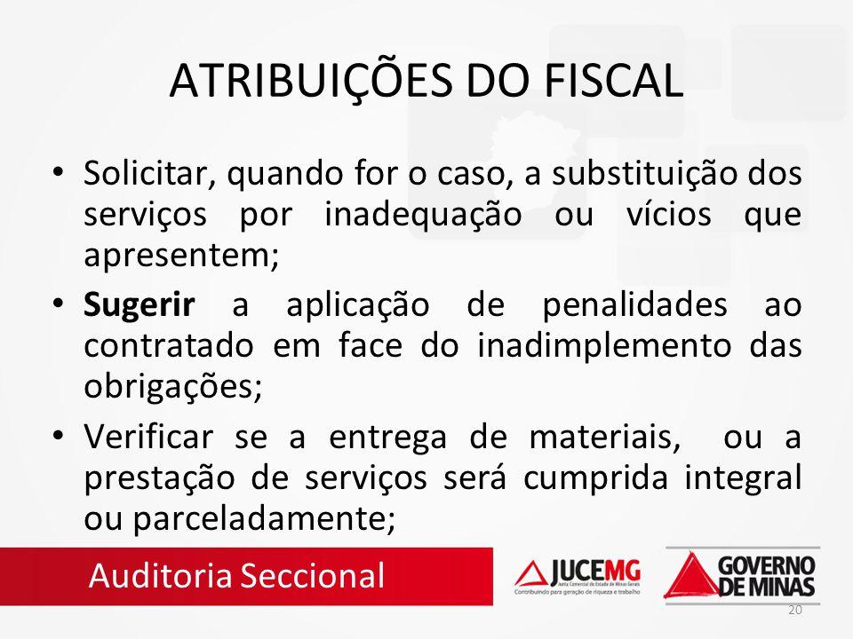 ATRIBUIÇÕES DO FISCAL Solicitar, quando for o caso, a substituição dos serviços por inadequação ou vícios que apresentem;