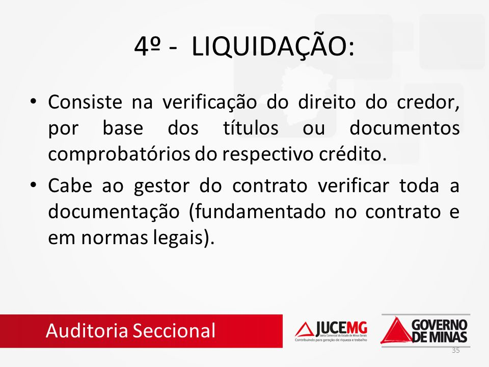 4º - LIQUIDAÇÃO: Consiste na verificação do direito do credor, por base dos títulos ou documentos comprobatórios do respectivo crédito.