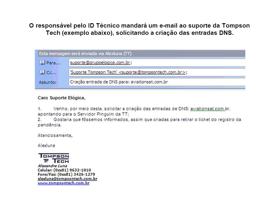 O responsável pelo ID Técnico mandará um e-mail ao suporte da Tompson Tech (exemplo abaixo), solicitando a criação das entradas DNS.