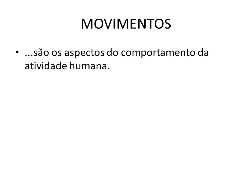 MOVIMENTOS ...são os aspectos do comportamento da atividade humana.