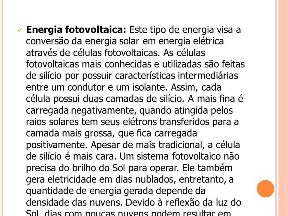 Energia fotovoltaica: Este tipo de energia visa a conversão da energia solar em energia elétrica através de células fotovoltaicas.