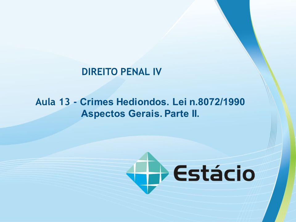 Aula 13 - Crimes Hediondos. Lei n.8072/1990 Aspectos Gerais. Parte II.