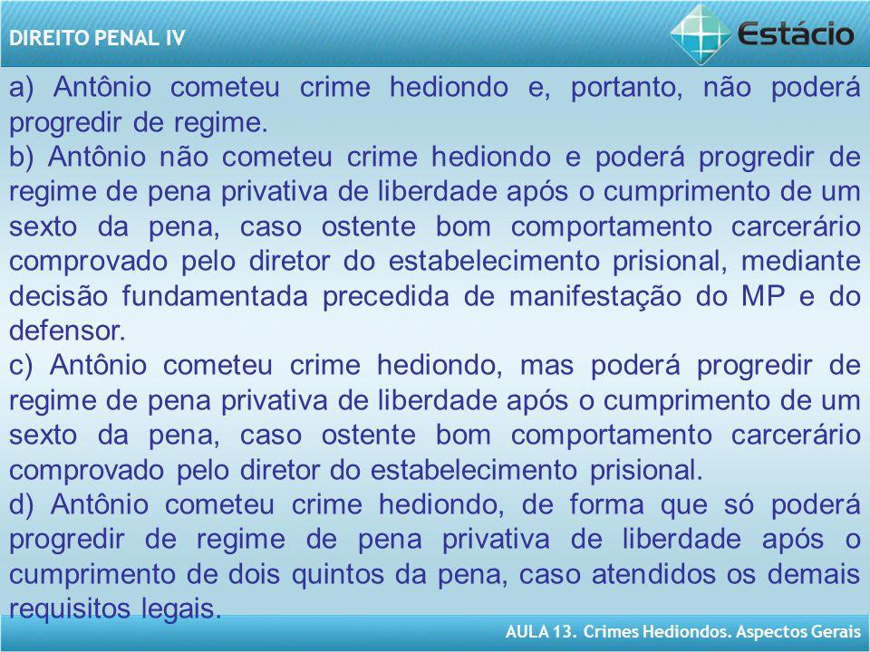 a) Antônio cometeu crime hediondo e, portanto, não poderá progredir de regime.