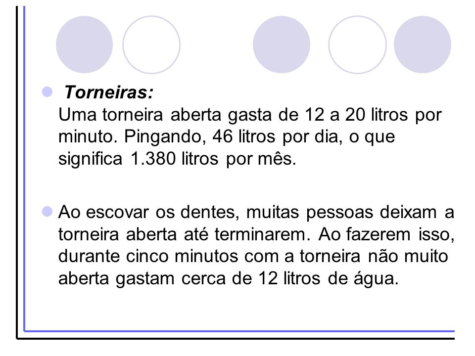 Torneiras: Uma torneira aberta gasta de 12 a 20 litros por minuto