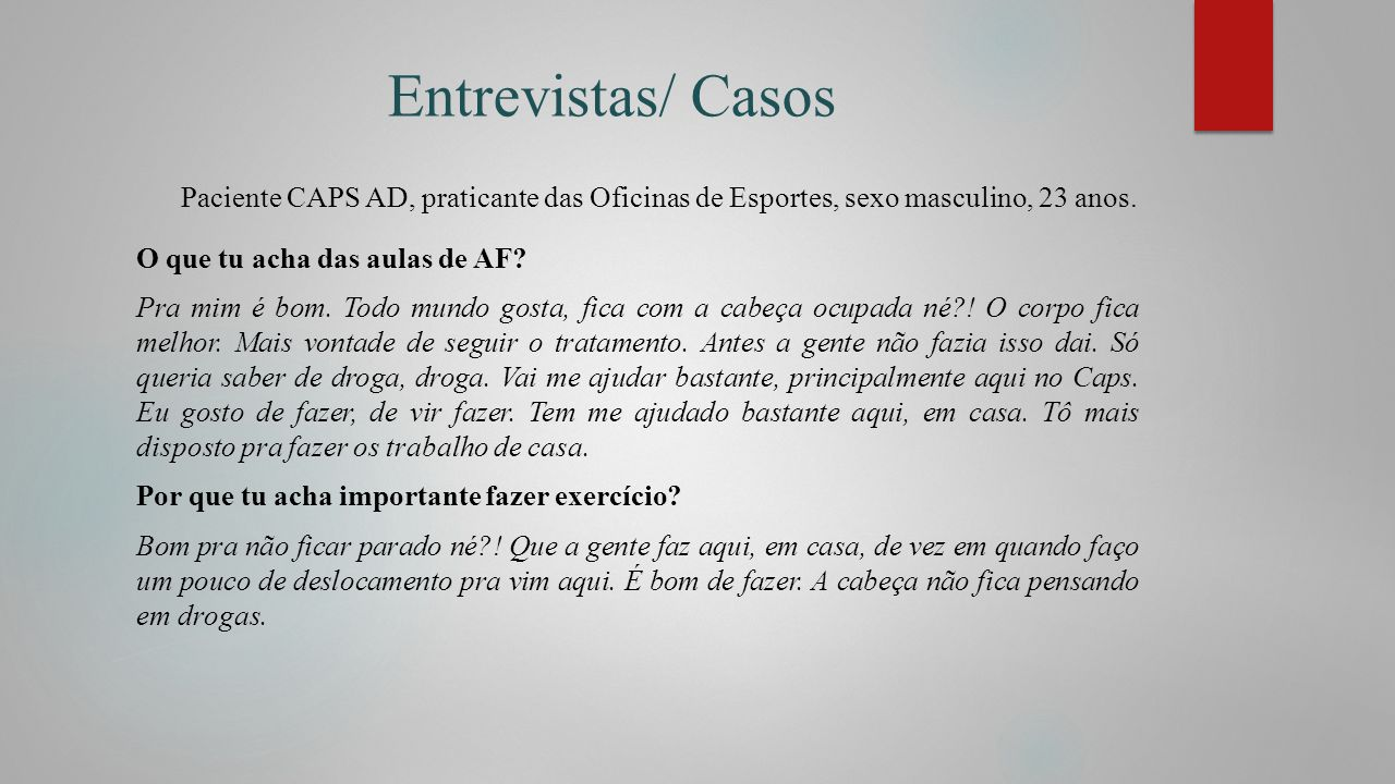 Entrevistas/ Casos Paciente CAPS AD, praticante das Oficinas de Esportes, sexo masculino, 23 anos.