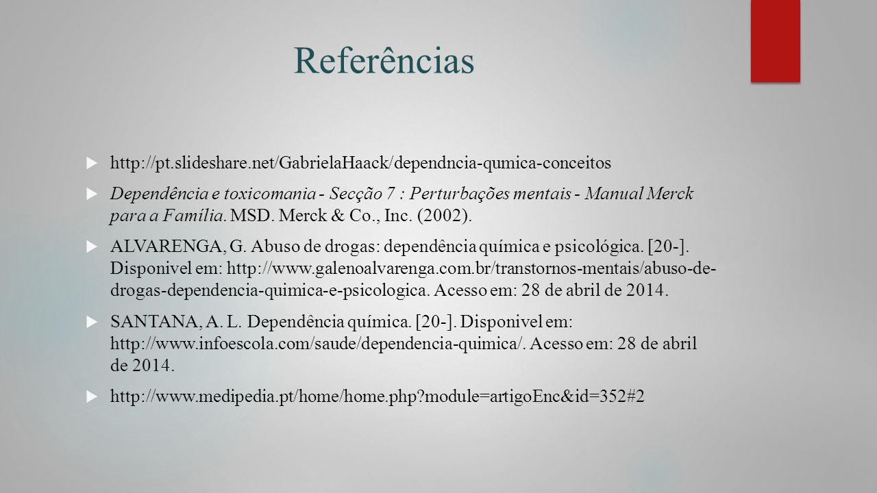 Referências http://pt.slideshare.net/GabrielaHaack/dependncia-qumica-conceitos.