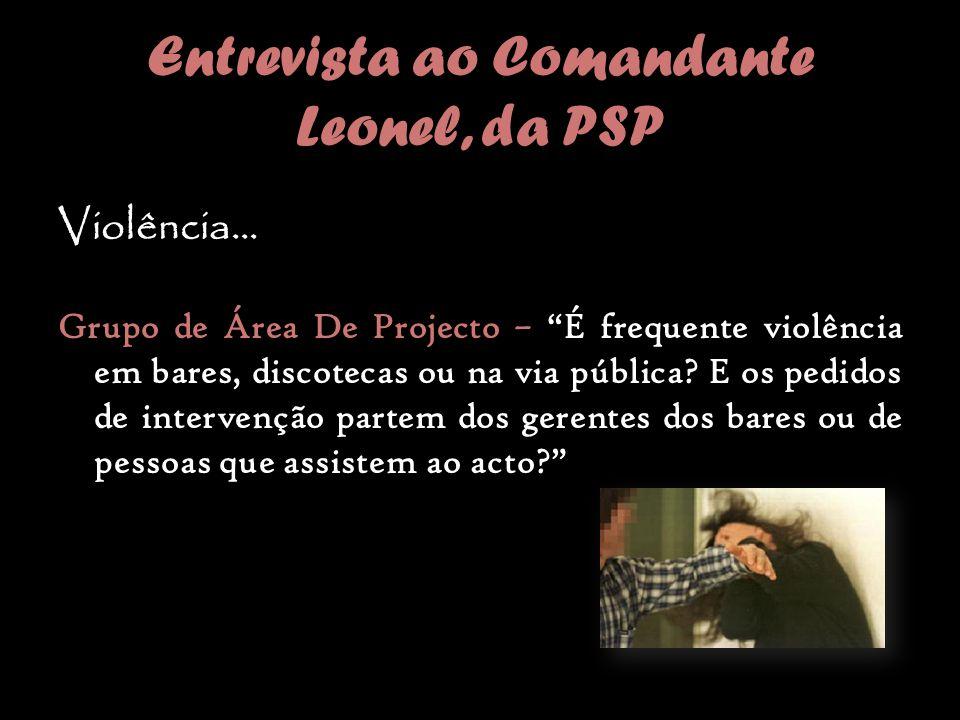 Entrevista ao Comandante Leonel, da PSP