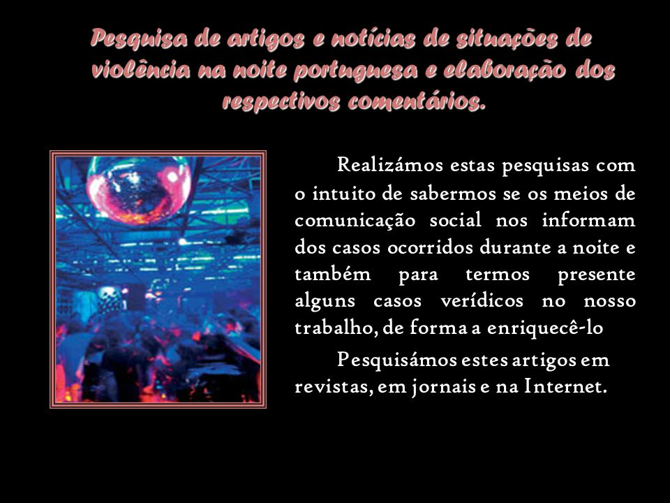 Pesquisa de artigos e notícias de situações de violência na noite portuguesa e elaboração dos respectivos comentários.
