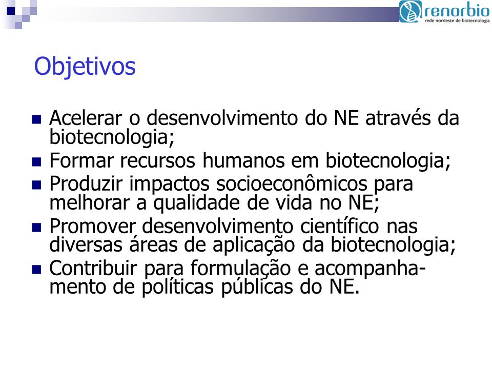 Objetivos Acelerar o desenvolvimento do NE através da biotecnologia;