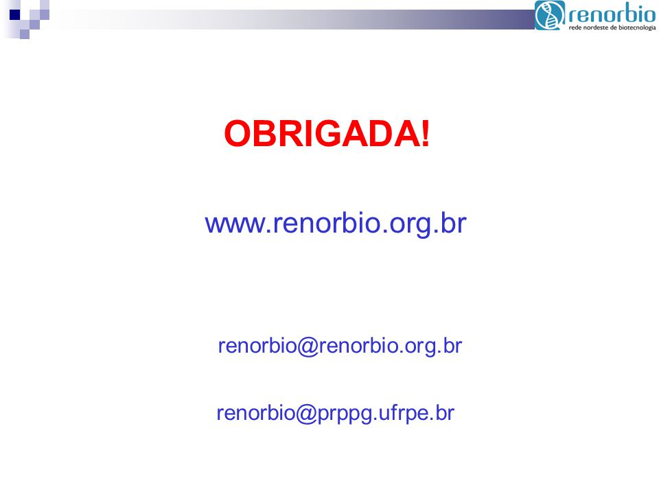 OBRIGADA! www.renorbio.org.br renorbio@prppg.ufrpe.br