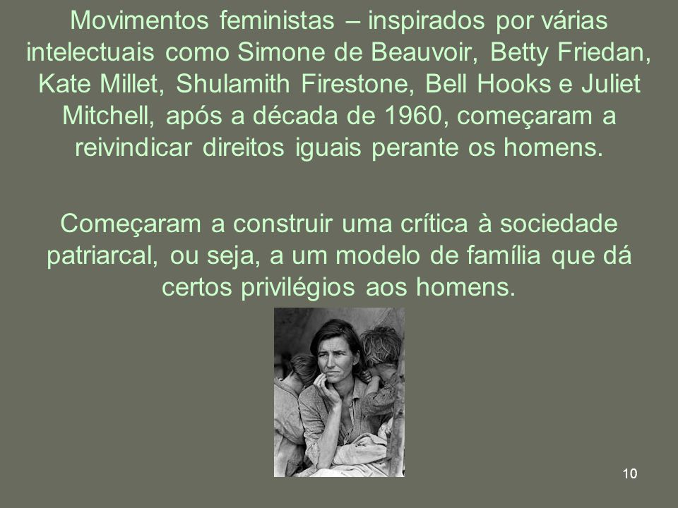 Começaram a construir uma crítica à sociedade patriarcal, ou seja, a um modelo de família que dá certos privilégios aos homens.