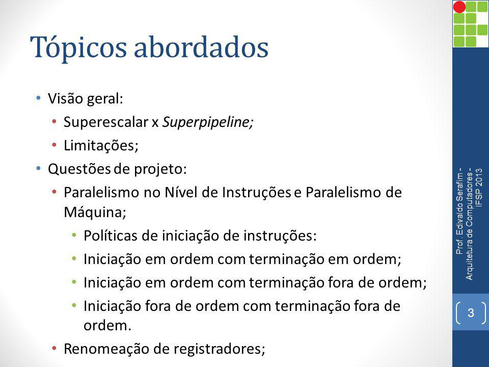 Tópicos abordados Visão geral: Superescalar x Superpipeline;