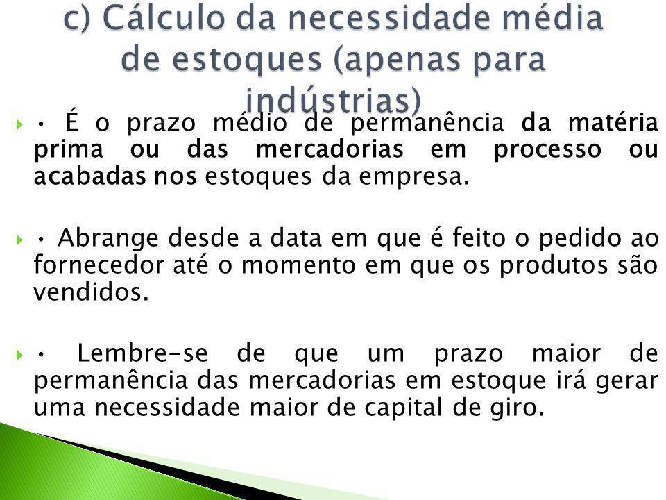 c) Cálculo da necessidade média de estoques (apenas para indústrias)