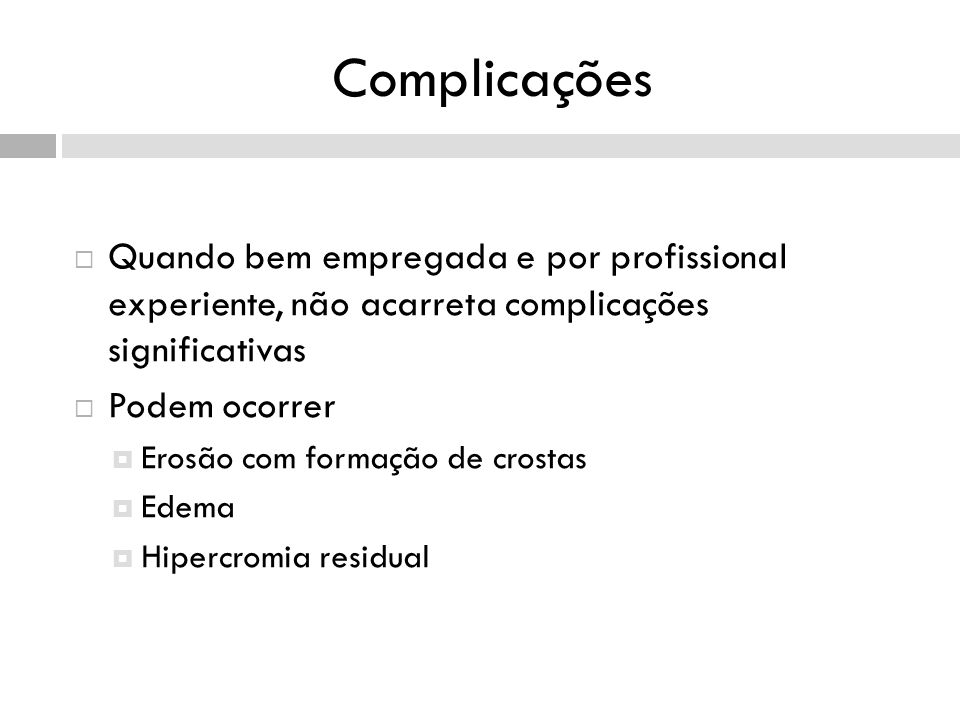 Complicações Quando bem empregada e por profissional experiente, não acarreta complicações significativas.