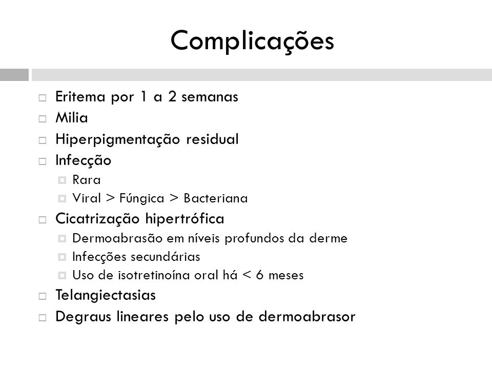 Complicações Eritema por 1 a 2 semanas Milia Hiperpigmentação residual