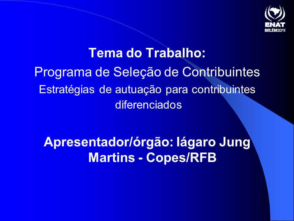 Apresentador/órgão: Iágaro Jung Martins - Copes/RFB