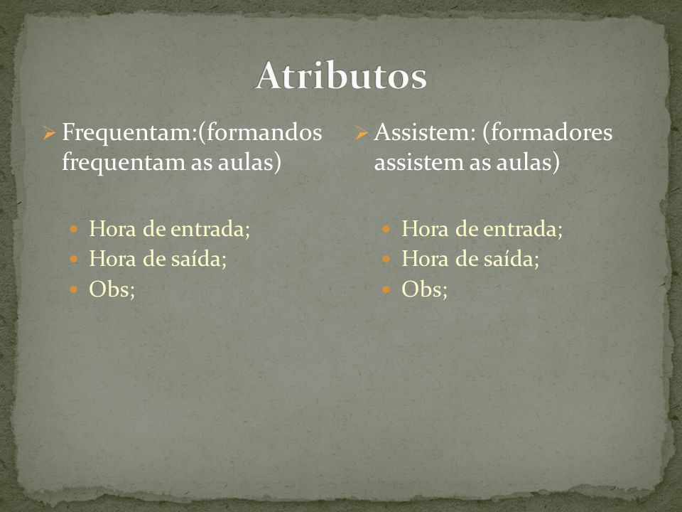 Atributos Frequentam:(formandos frequentam as aulas)