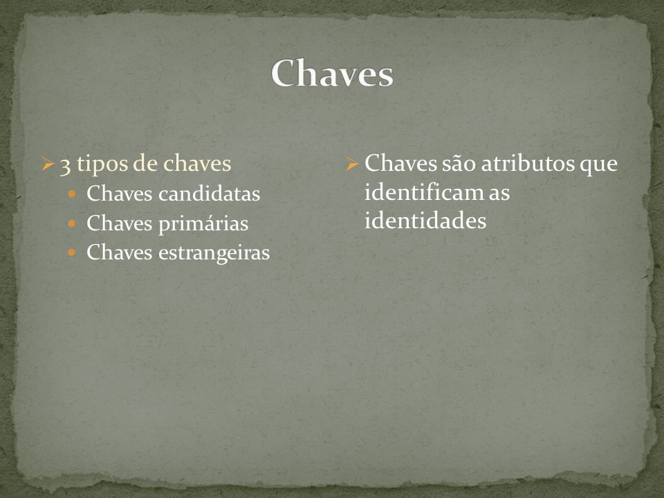 Chaves 3 tipos de chaves. Chaves candidatas. Chaves primárias.