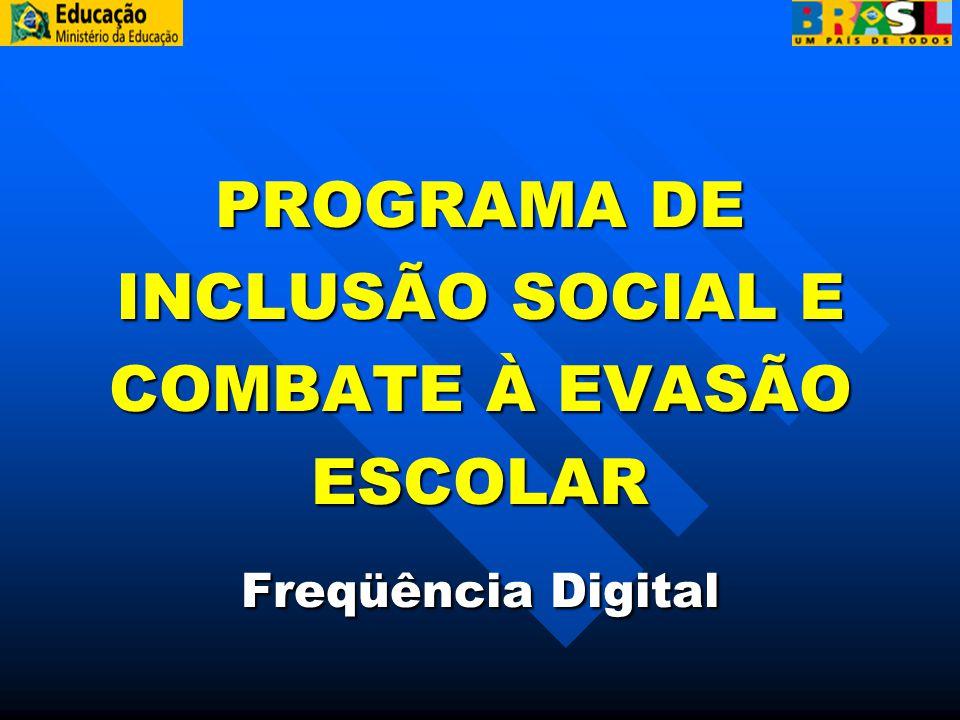 PROGRAMA DE INCLUSÃO SOCIAL E COMBATE À EVASÃO ESCOLAR Freqüência Digital