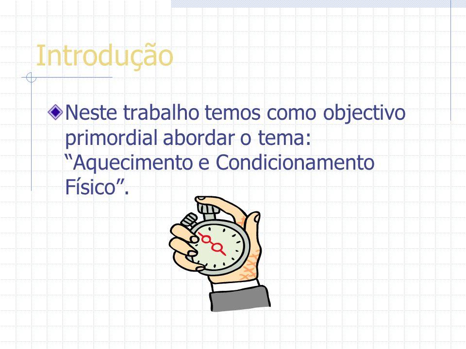 Introdução Neste trabalho temos como objectivo primordial abordar o tema: Aquecimento e Condicionamento Físico .
