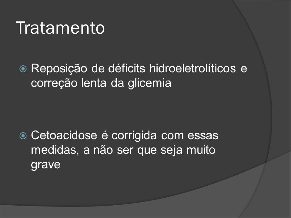 Tratamento Reposição de déficits hidroeletrolíticos e correção lenta da glicemia.